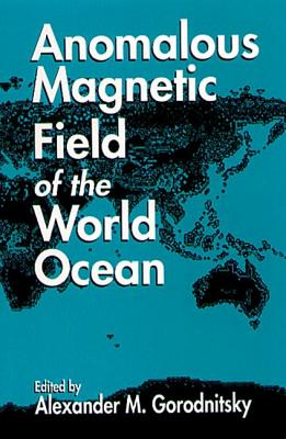 Anomalous Magnetic Field of the World Ocean - Gorodnitsky, Alexander M, and Gorodnitsky, Gorodnitsky M