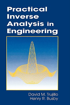 Practical Inverse Analysis in Engineering - Trujillo, David M (Editor), and Busby, Henry R (Editor), and Kulacki, Frank (Editor)