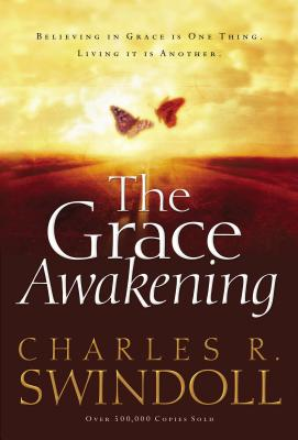 The Grace Awakening: Believing in Grace Is One Thing. Living It Is Another. - Swindoll, Charles R, Dr.