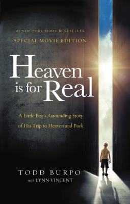 Heaven Is for Real: A Little Boy's Astounding Story of His Trip to Heaven and Back - Burpo, Todd, and Vincent, Lynn