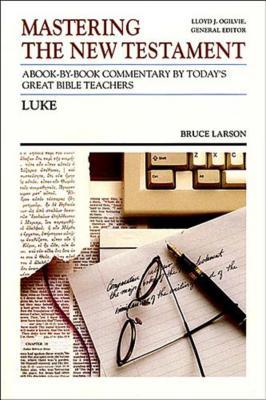 Luke - Larson, Bruce, and Ogilvie, Lloyd John, Dr. (Preface by)