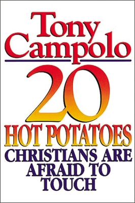 20 Hot Potatoes Christians Are Afraid to Touch - Campolo, Tony