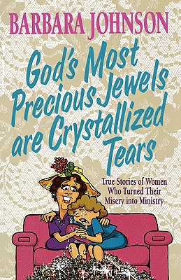 God's Most Precious Jewels Are Crystallized Tears - Johnson, Barbara
