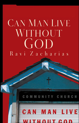 Can Man Live Without God - Zacharias, Ravi K
