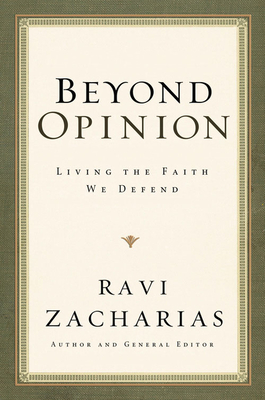 Beyond Opinion: Living the Faith We Defend - Zacharias, Ravi, and DuRant, Danielle