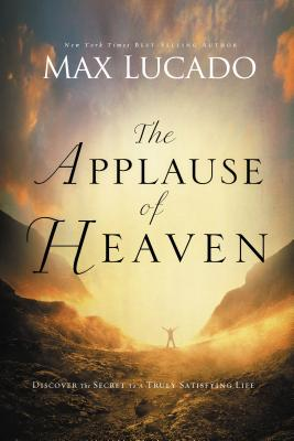 The Applause of Heaven - Lucado, Max