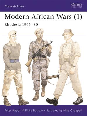 Modern African Wars (1): Rhodesia 1965-80 - Abbott, Peter, and Chappell, Mike (Illustrator)