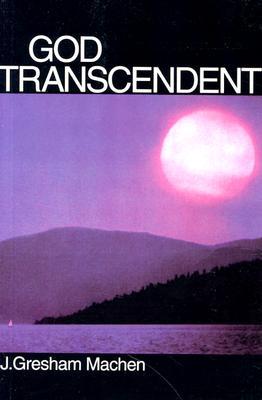 God Transcendent - Machen, J Gresham
