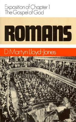 Romans 1: The Gospel of God - Lloyd-Jones, Martyn