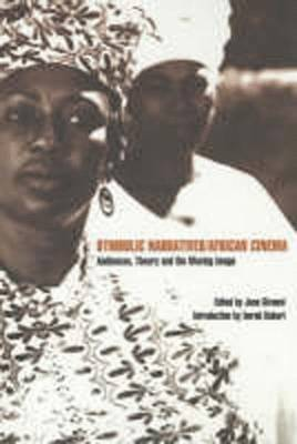 Symbolic Narratives/African Cinema: Audiences, Theory and the Moving Image - Givanni, June (Editor), and Bakari, Imruh (Introduction by)