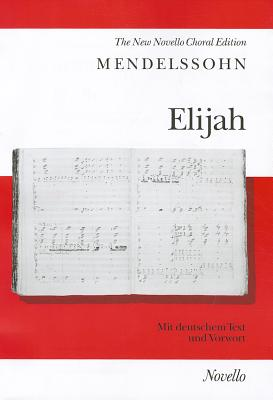 Elijah - Mendelssohn, Felix (Composer), and Pilkington, Michael (Editor)