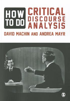 How to Do Critical Discourse Analysis: A Multimodal Introduction - Machin, David, and Mayr, Andrea