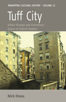 Tuff City: Urban Change and Contested Space in Central Naples - Dines, Nicholas T, and Dines, Nick