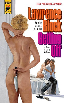 Getting Off: A Novel of Sex & Violence - Block, Lawrence