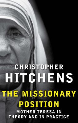 The Missionary Position: Mother Teresa in Theory and Practice - Hitchens, Christopher