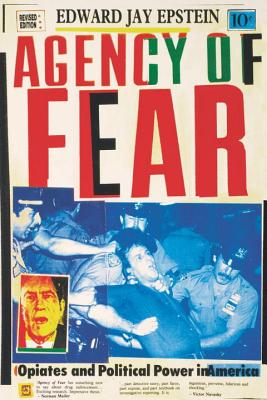 Agency of Fear: Opiates and Political Power in America (REV) - Epstein, Edward Jay
