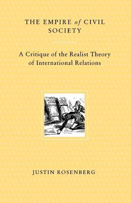 Empire of Civil Society: A Critique of the Realist Theory of International Relations - Rosenberg, Justin