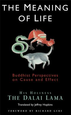 The Meaning of Life: Buddhist Perspectives on Cause and Effect - Dalai Lama, and Bstan-'Dzin-Rgy, and His Holiness the Dalai Lama