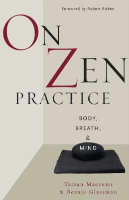 On Zen Practice: Body, Breath, and Mind - Maezumi, Hakuyu Taizan, and Glassman, Bernard Tetsugen, and Maezumi, Taizan (Editor)