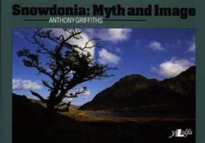 Snowdonia: Myth and Image - Griffiths, Anthony (Photographer)