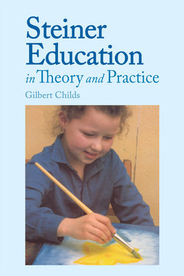 Steiner Education in Theory & Prac - Childs, Gilbert, Dr.