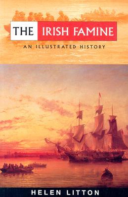 The Irish Famine: An Illustrated History - Litton, Helen