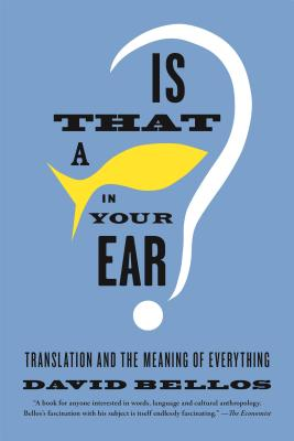 Is That a Fish in Your Ear?: Translation and the Meaning of Everything - Bellos, David