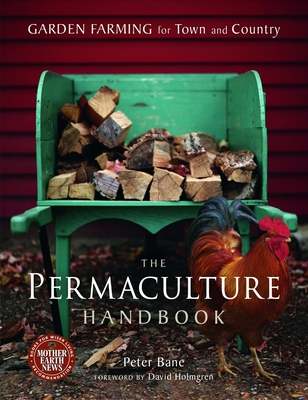 The Permaculture Handbook: Garden Farming for Town and Country - Bane, Peter, and Holmgren, David (Foreword by)