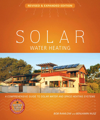 Solar Water Heating: A Comprehensive Guide to Solar Water and Space Heating Systems - Ramlow, Bob, and Nusz, Benjamin
