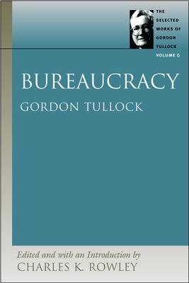 Bureaucracy - Tullock, Gordon, Professor, and Rowley, Charles K (Editor)
