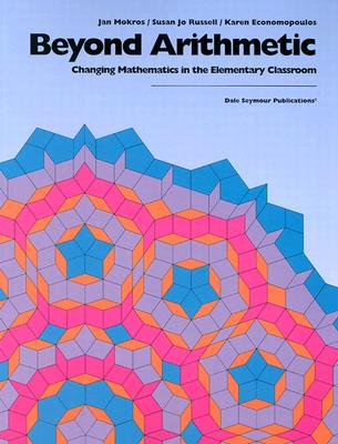 Beyond Arithmetic Changing Math in Elementary Classroom - Mokros, Janice R, and Russell, Susan J, and Economopoulos, Karen