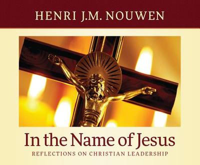 In the Name of Jesus: Reflections on Christian Leadership - Nouwen, Henri J M, and Smith, Paul, Mr. (Read by)