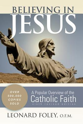 Believing in Jesus: A Popular Overview of the Catholic Faith - Foley, Leonard, III