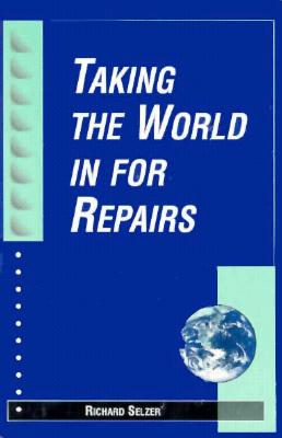Taking the World in for Repairs - Selzer, Richard, MD