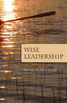 Wise Leadership - McLyman, Linda A