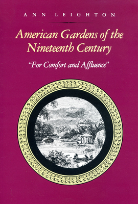 American Gardens of the Nineteenth Century: For Comfort and Affluence - Leighton, Anne
