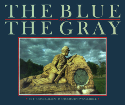 The Blue & the Gray - Allen, Thomas B, and Abell, Sam (Photographer), and Bendavid-Val, Leah (Editor)