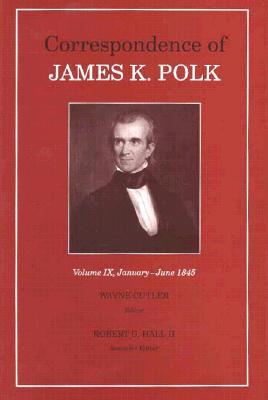 Corr James K Polk Vol 9: January June 1845 - Polk, James K, and Cutler, Wayne (Editor), and Hall, Robert G (Editor)