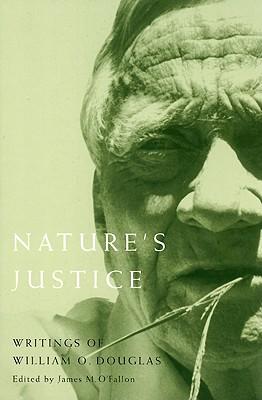 Nature's Justice: Writings of William O. Douglas - Douglas, William Orville, and O'Fallon, James (Editor)