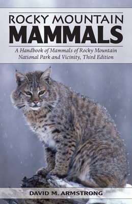 Rocky Mountain Mammals: A Handbook of Mammals of Rocky Mountain National Park and Vicinity - Armstrong, David M