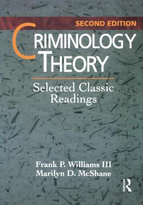 Criminology Theory: Selected Classic Readings - Williams, Frank P, and McShane, Marilyn D, Dr.