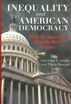 Inequality and American Democracy: What We Know and What We Need to Learn - Jacobs, Lawrence R, Professor (Editor), and Skocpol, Theda, Professor (Editor)