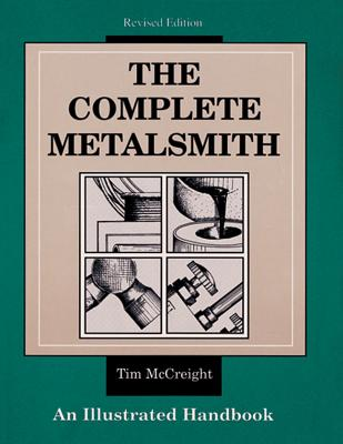 The Complete Metalsmith an Illustrated Handbook - McCreight, Tim