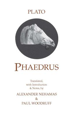 Phaedrus - Plato, and Nehamas, Alexander (Translated by), and Woodruff, Paul (Translated by)