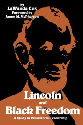 Lincoln and Black Freedom: A Study in Presidential Leadership - Cox, Lawanda, and McPherson, James M (Foreword by)