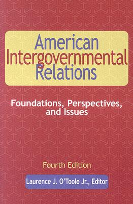 American Intergovernmental Relations: Foundations, Perspectives, and Issues - O'Toole, Laurence J, Professor, Jr. (Editor)