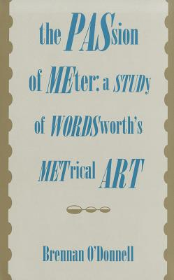 The Passion of Meter: A Study of Wordsworth's Metrical Art -