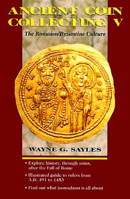 Ancient Coin Collecting V: The Romaion/Byzantine Culture - Sayles, Wayne G