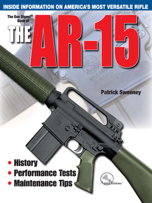 The Gun Digest Book of the AR-15 V01 - Sweeney, Patrick