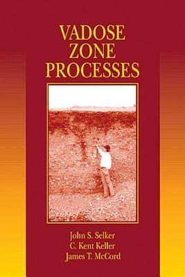Vadose Zone Processes - Selker, John S, and Keller, C Kent, and McCord, James T